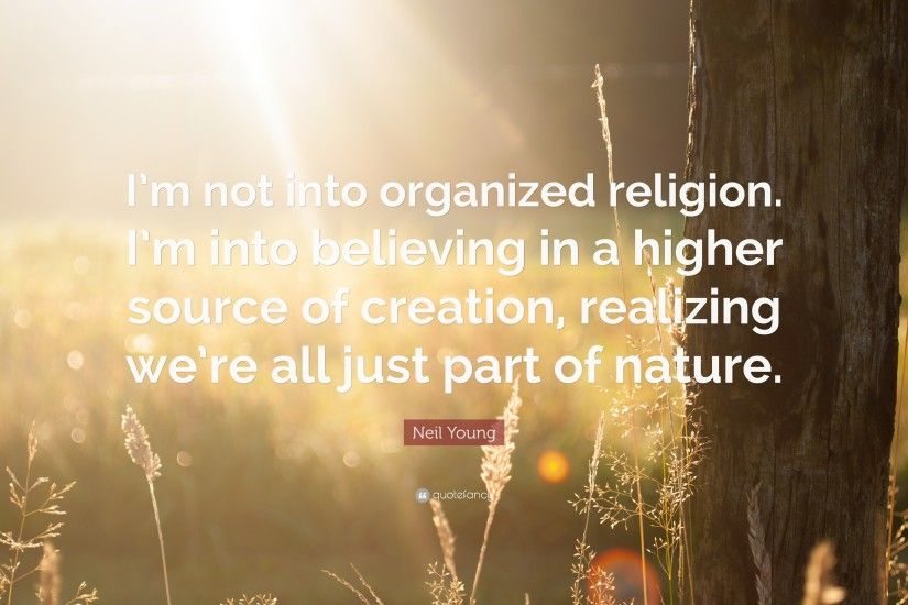 "Neil Young Quote: ""I'm not into organized religion. I'm"