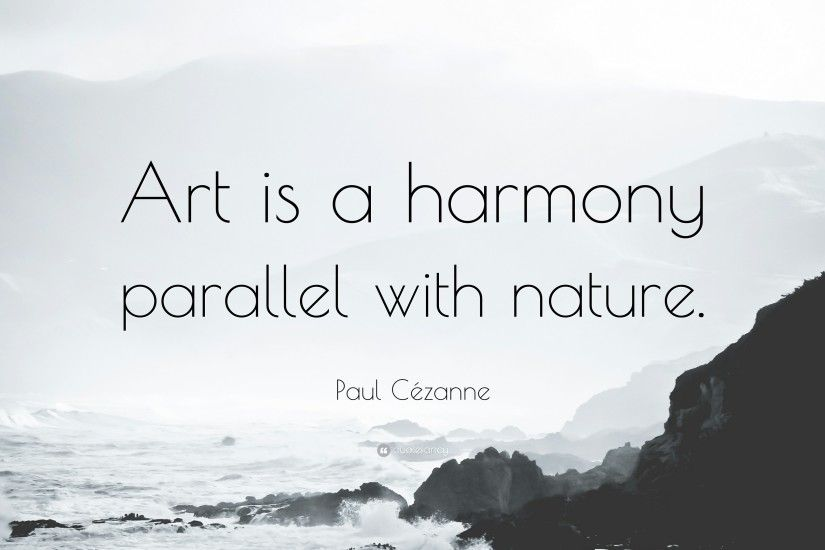 "Paul Cézanne Quote: ""Art is a harmony parallel with nature."""