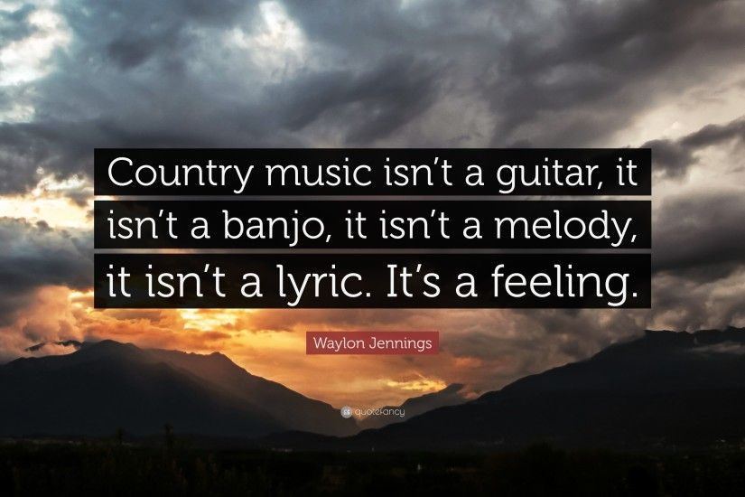 "Waylon Jennings Quote: ""Country music isn't a guitar, it isn'"