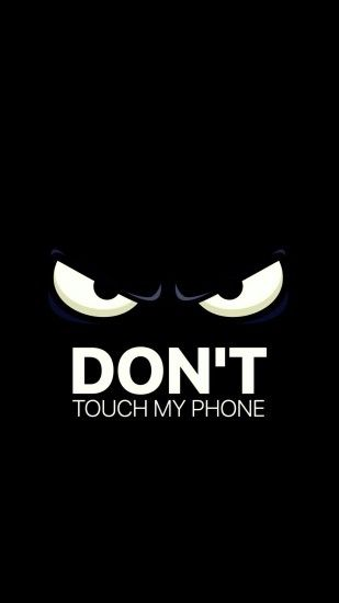 "The person with this phone wallpaper doesn't like their phone touched. The  ""don't"" is emphasized."