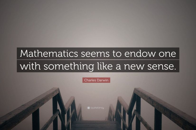 "Charles Darwin Quote: ""Mathematics seems to endow one with something like a  new sense"
