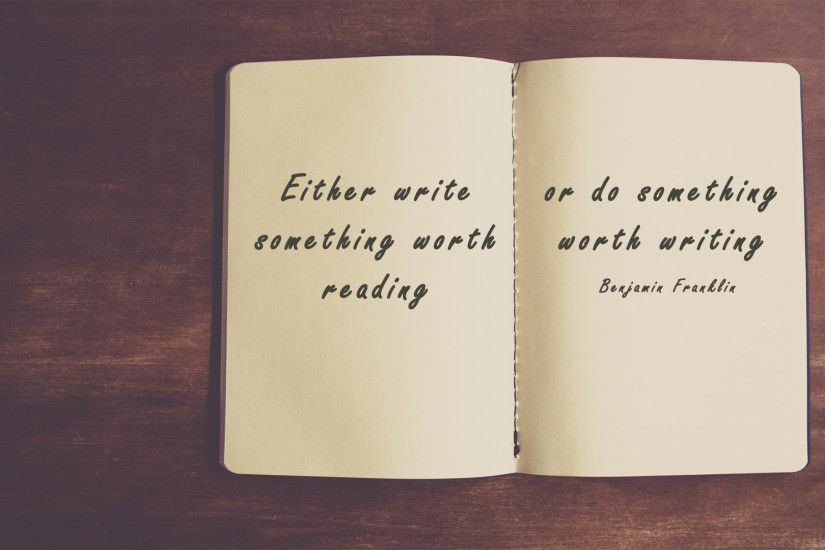 Either write something worth reading or do something worth writing -  motivational wallpapers