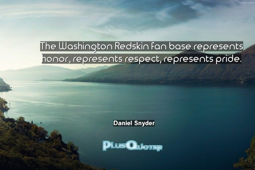 "Download Wallpaper with inspirational Quotes- ""The Washington Redskin fan  base represents honor, represents"
