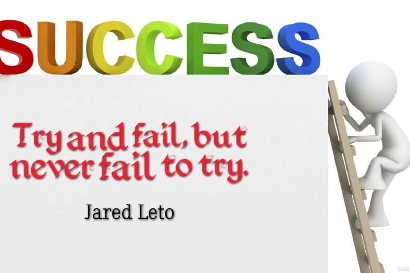 Success Try And Fail But Never Fail To Try