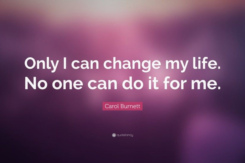 "Attitude Quotes: ""Only I can change my life. No one can do it"