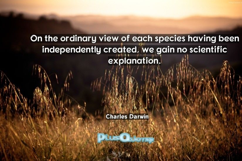 "Download Wallpaper with inspirational Quotes- ""On the ordinary view of each  species having been"