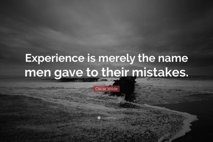 "Failure Quotes: ""Experience is merely the name men gave to their mistakes."""