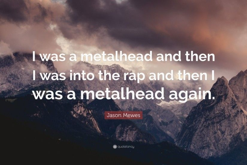 "Jason Mewes Quote: ""I was a metalhead and then I was into the rap"