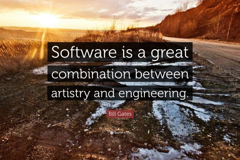"Programming Quotes: ""Software is a great combination between artistry and  engineering."" —"