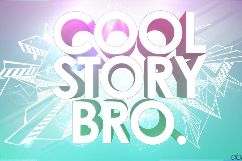 Cool Story Bro Background Wallpaper 404740