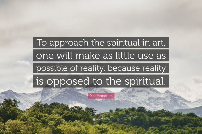 "Piet Mondrian Quote: ""To approach the spiritual in art, one will make as"