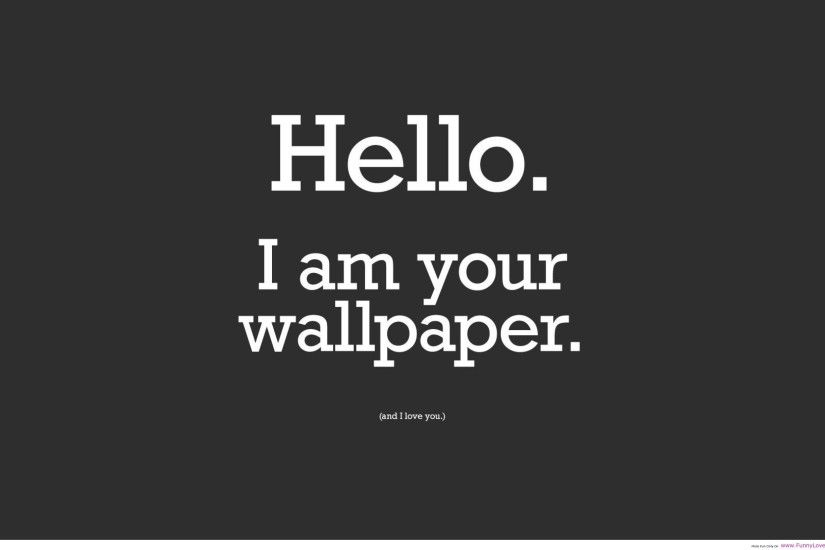 Hello I am your wallpaper image