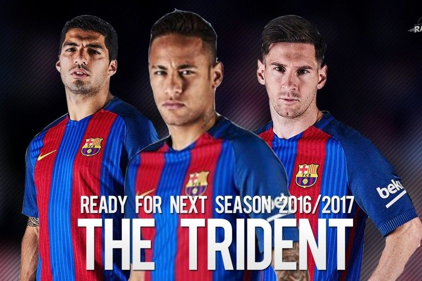 Messi - Suarez - Neymar | Ready For Next Season 2016/2017 - HD - YouTube