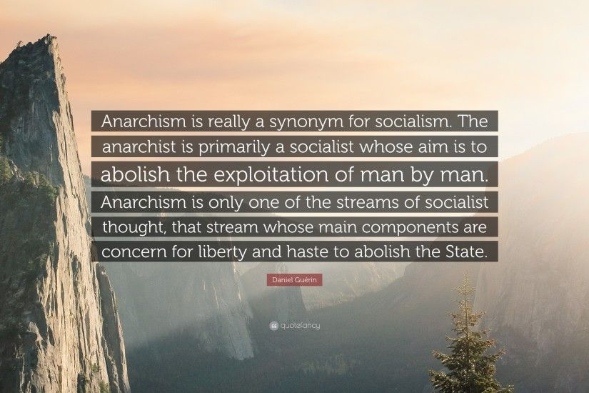"Daniel Guérin Quote: ""Anarchism is really a synonym for socialism. The  anarchist is"