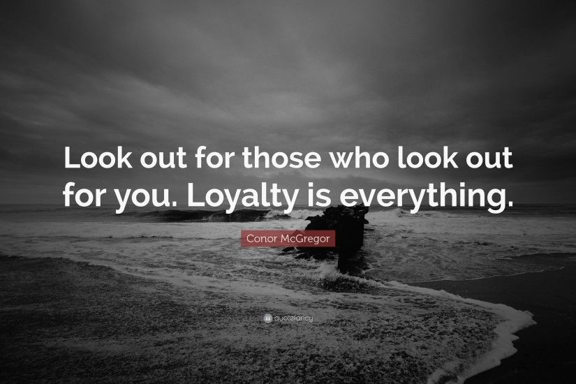 "Conor McGregor Quote: ""Look out for those who look out for you. Loyalty"