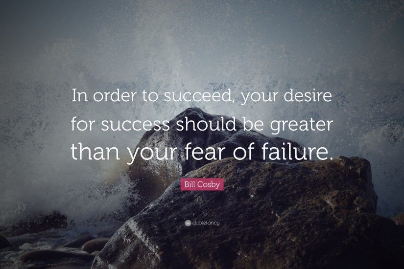 "Failure Quotes: ""In order to succeed, your desire for success should be  greater"