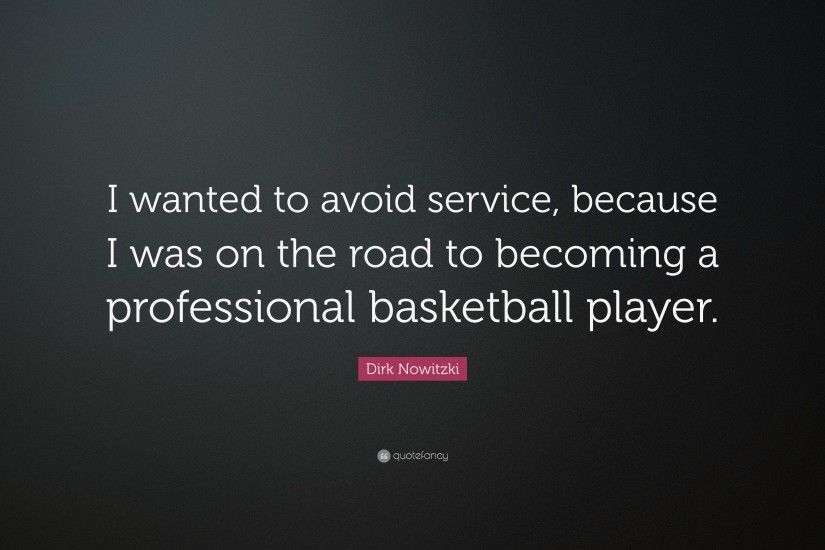 "Dirk Nowitzki Quote: ""I wanted to avoid service, because I was on the"