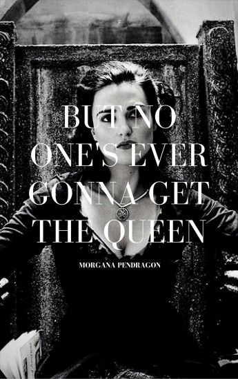 But no ones ever gonna get the Queen | OMG | Morgana Pendragon |  Photography |