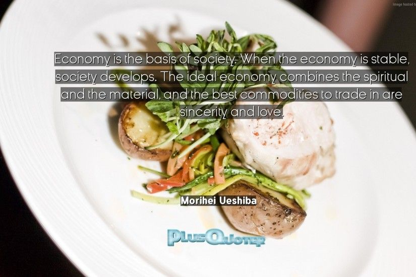 "Download Wallpaper with inspirational Quotes- ""Economy is the basis of  society. When the"
