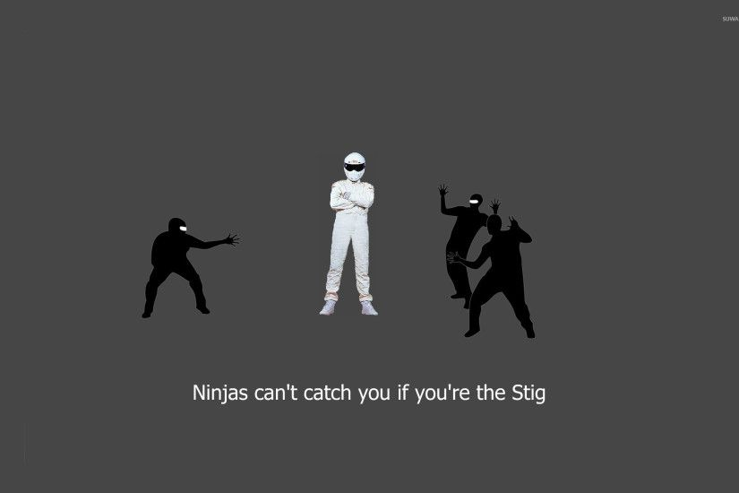 Ninjas can't catch you if you're Stig wallpaper