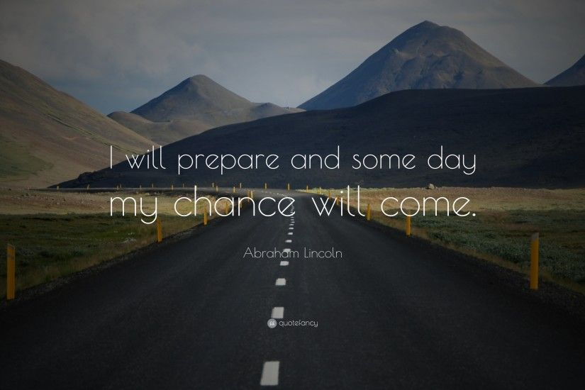 "Abraham Lincoln Quote: ""I will prepare and some day my chance will come."