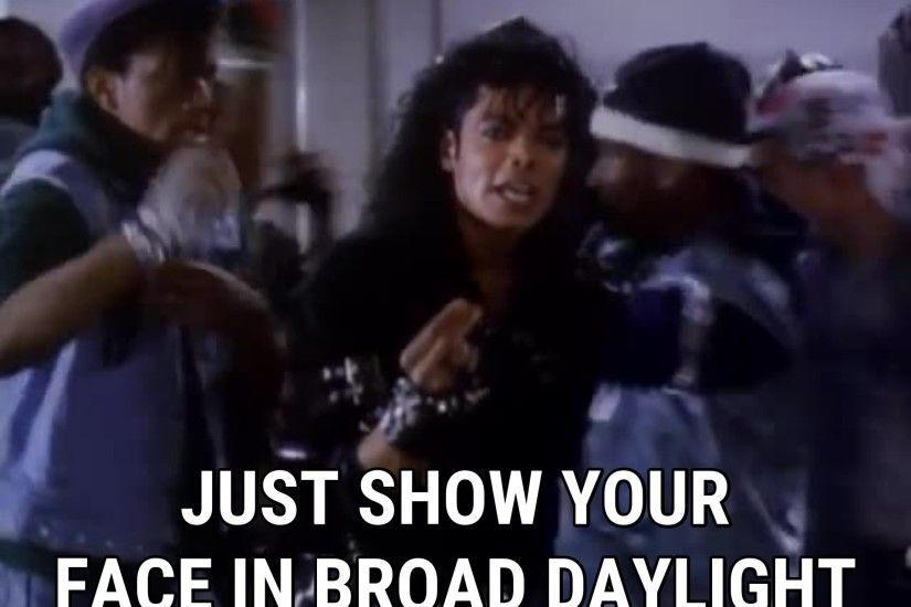 Just show your face in broad daylight / Michael Jackson. Michael Jackson Bad