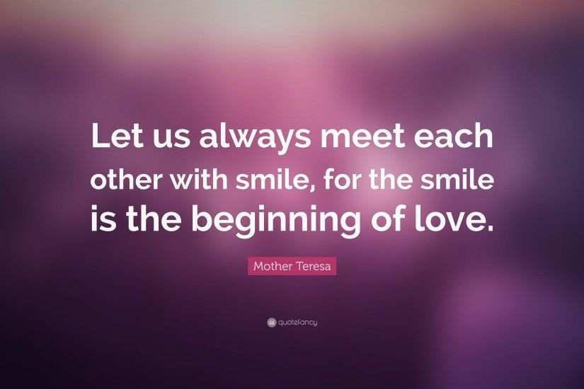 "Smile Quotes: ""Let us always meet each other with smile, for the smile"