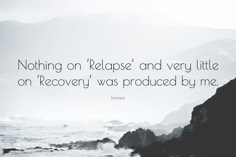 "Eminem Quote: ""Nothing on 'Relapse' and very little on 'Recovery'"