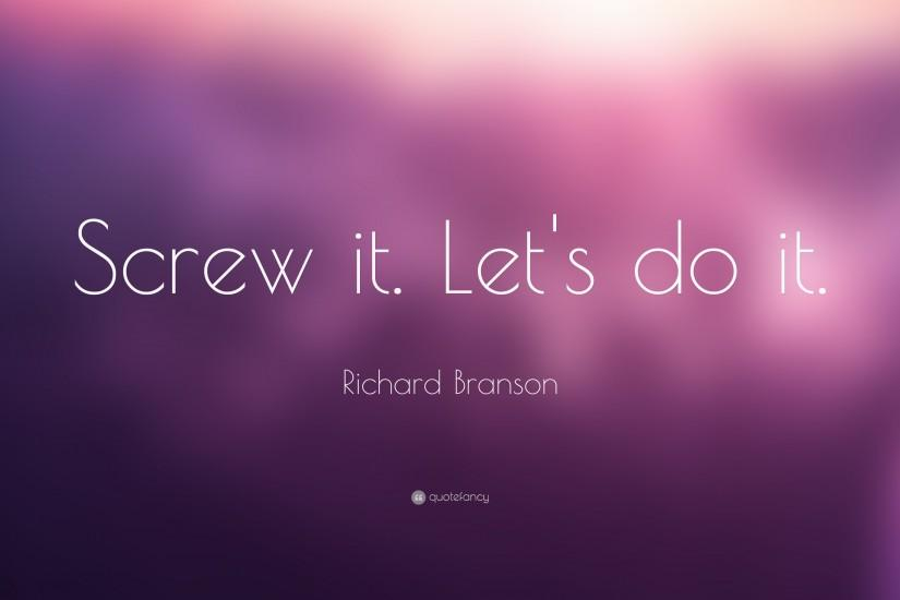 "Richard Branson Quote: ""Screw it. Let's do it."""