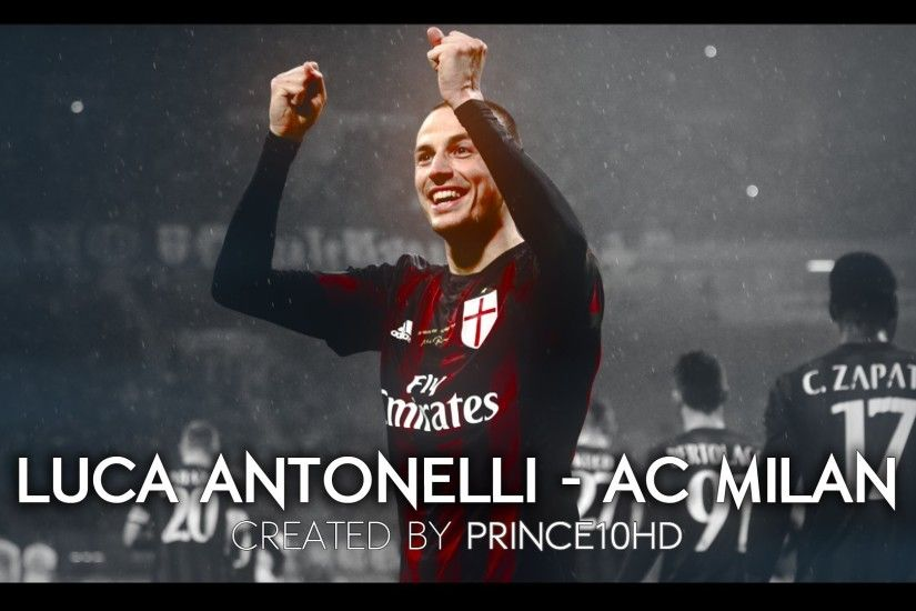 Luca Antonelli - Underrated - 2016 AC Milan - Tackles, Skills, Goals &  Assists HD - YouTube