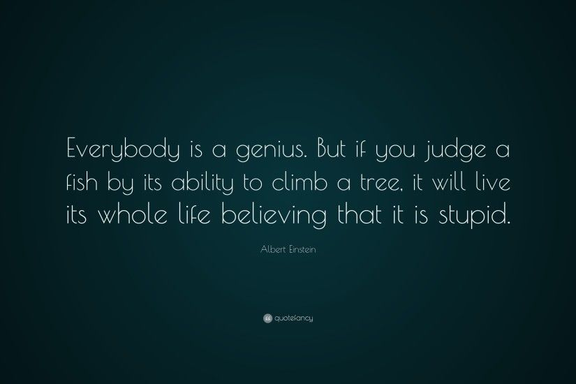 "Albert Einstein Quote: ""Everybody is a genius. But if you judge a fish"