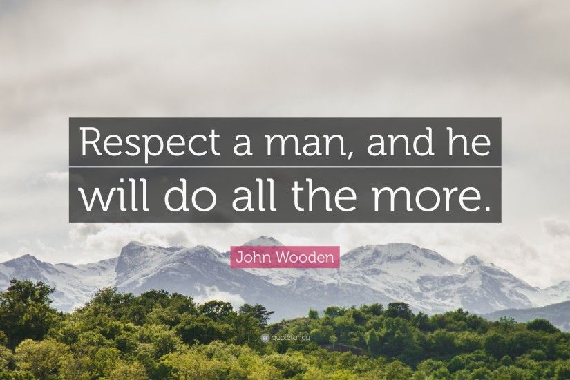 "Respect Quotes: ""Respect a man, and he will do all the more."