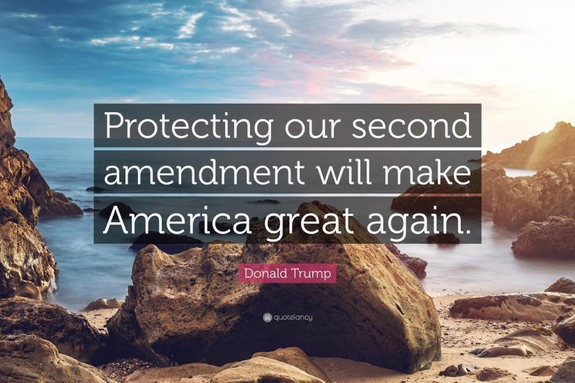"Donald Trump Quote: ""Protecting our second amendment will make America  great again."""