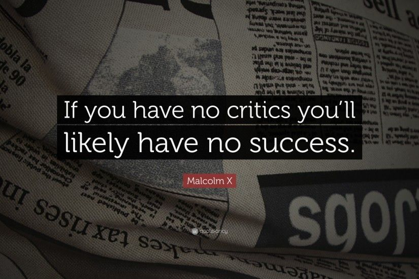 "Success Quotes: ""If you have no critics you'll likely have no success"