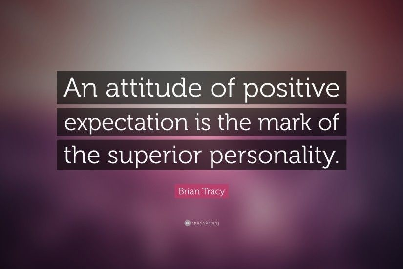"Brian Tracy Quote: ""An attitude of positive expectation is the mark ."