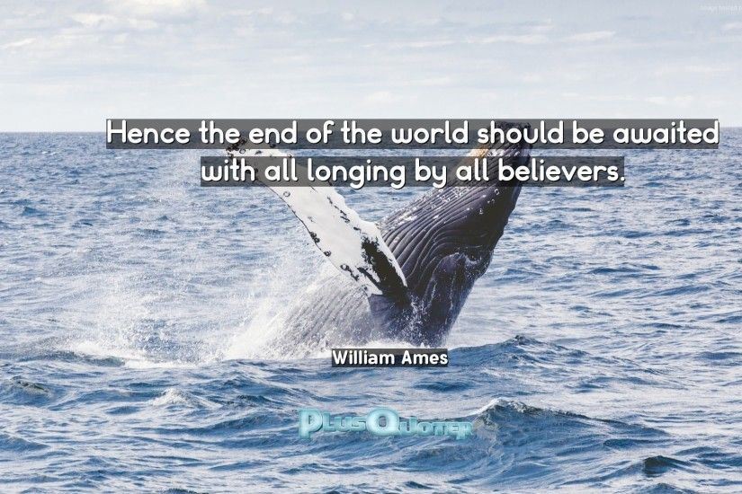 "Download Wallpaper with inspirational Quotes- ""Hence the end of the world  should be awaited"