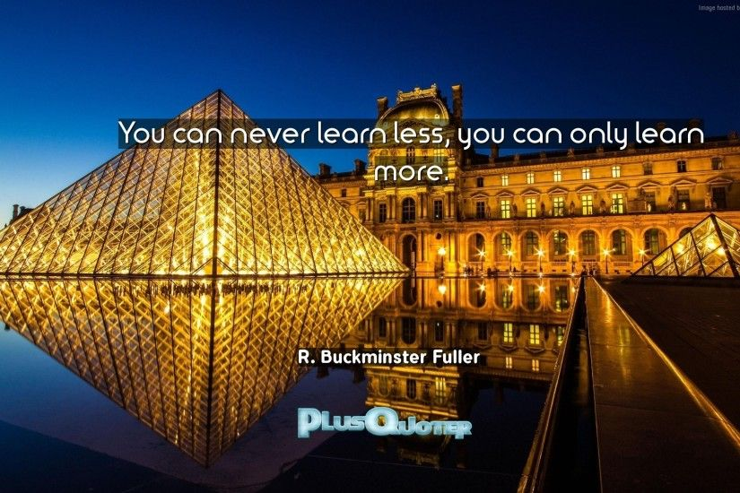 "Download Wallpaper with inspirational Quotes- ""You can never learn less,  you can only"