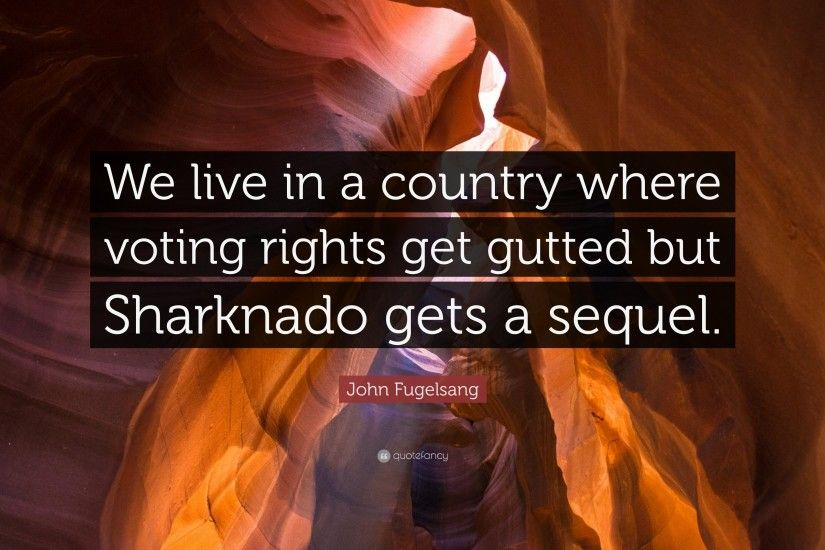 "John Fugelsang Quote: ""We live in a country where voting rights get gutted  but"