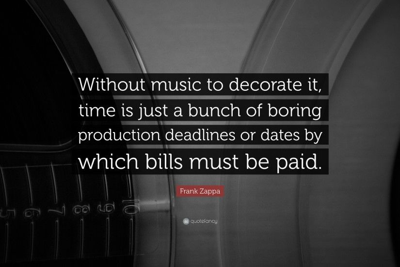 "Frank Zappa Quote: ""Without music to decorate it, time is just a bunch"