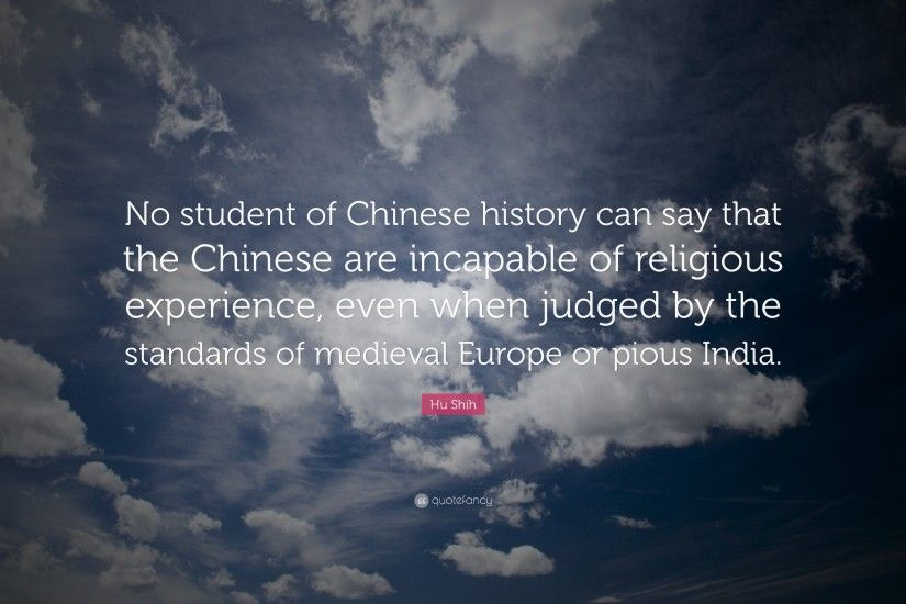 "Hu Shih Quote: ""No student of Chinese history can say that the Chinese are"