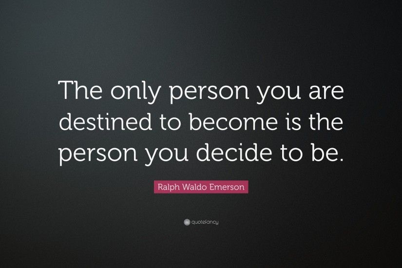 "Ralph Waldo Emerson Quote: ""The only person you are destined to become is  the"