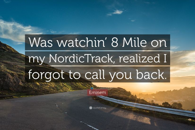 "Eminem Quote: ""Was watchin' 8 Mile on my NordicTrack, realized I forgot"