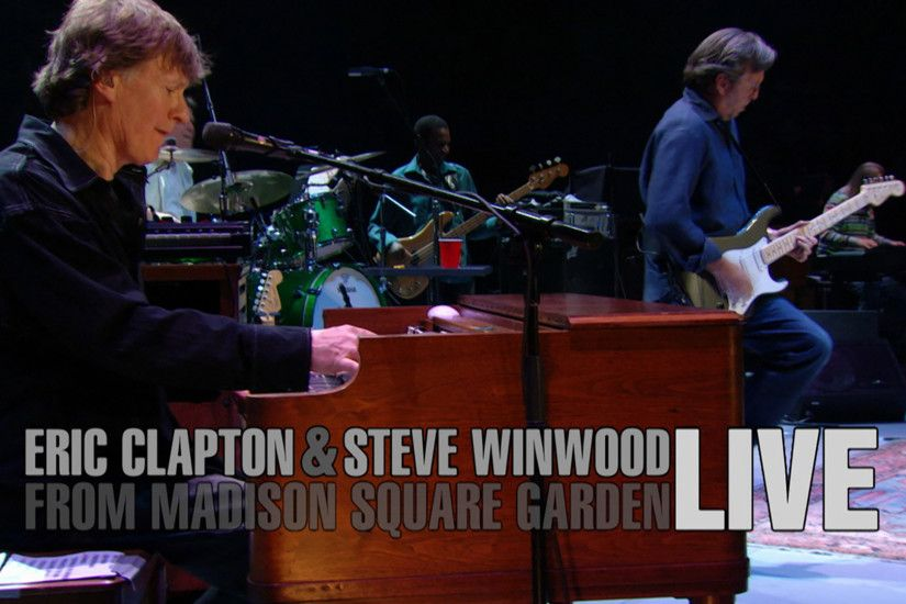 Eric Clapton & Steve Winwood from Madison Square Garden LIVE