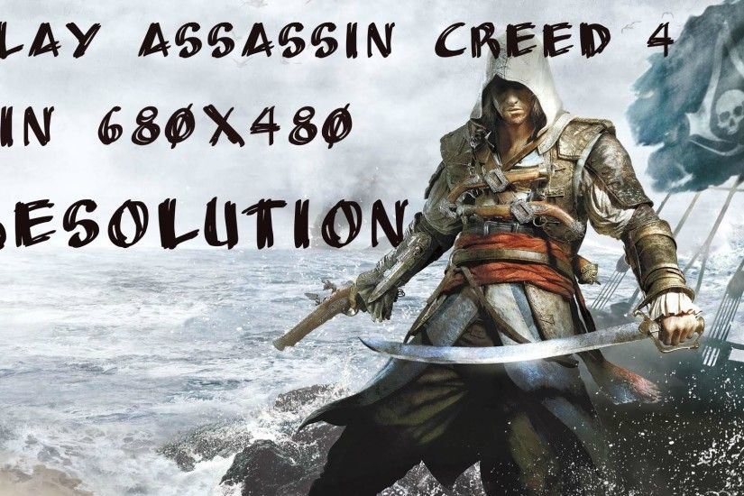 How to run Assassin's Creed IV Black Flag in 640x480 and low resolution -  YouTube