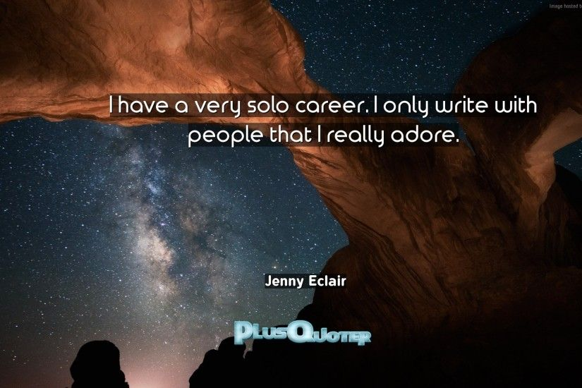 "Download Wallpaper with inspirational Quotes- ""I have a very solo career. I  only"