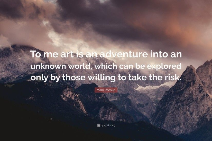 "Mark Rothko Quote: ""To me art is an adventure into an unknown world,"