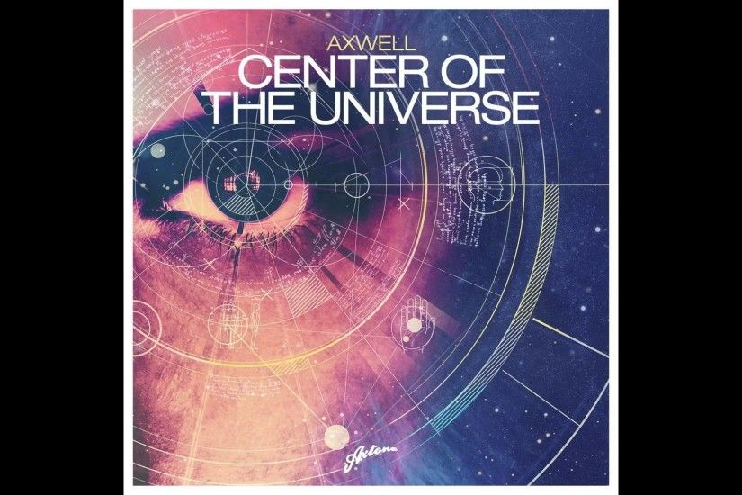 Axwell Center of the Universe Remode Download Link YouTube 1920×1080