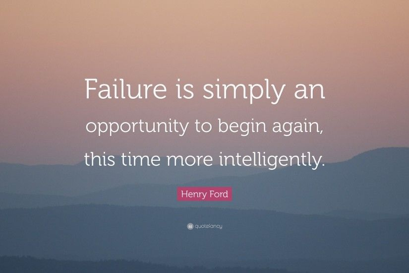 "Failure Quotes: ""Failure is simply an opportunity to begin again, this time  more"