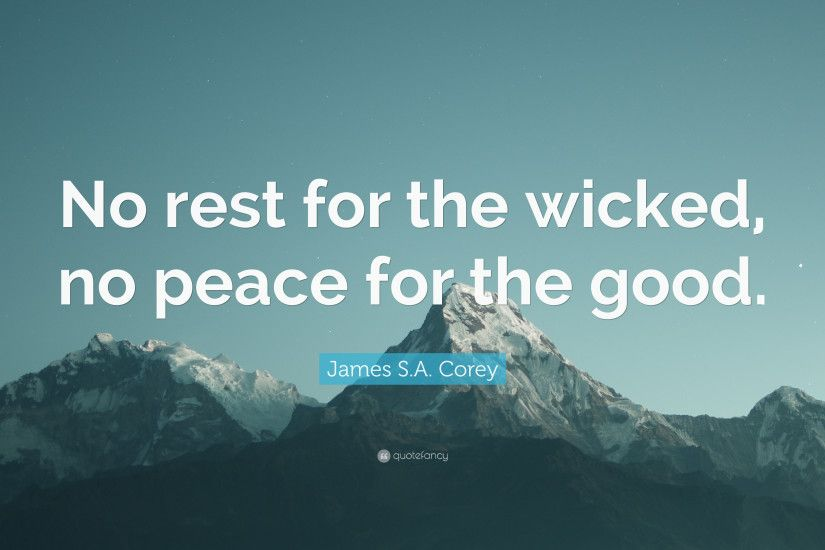 "James S.A. Corey Quote: ""No rest for the wicked, no peace for the"