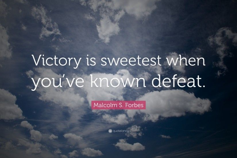"Positive Quotes: ""Victory is sweetest when you've known defeat."" —"